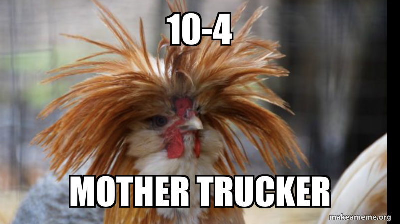 10-4 Mother trucker - 10-4 | Make a Meme
