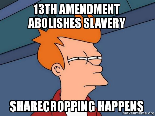 Make Your Own >> 13th amendment abolishes slavery Sharecropping happens - Futurama Fry | Make a Meme
