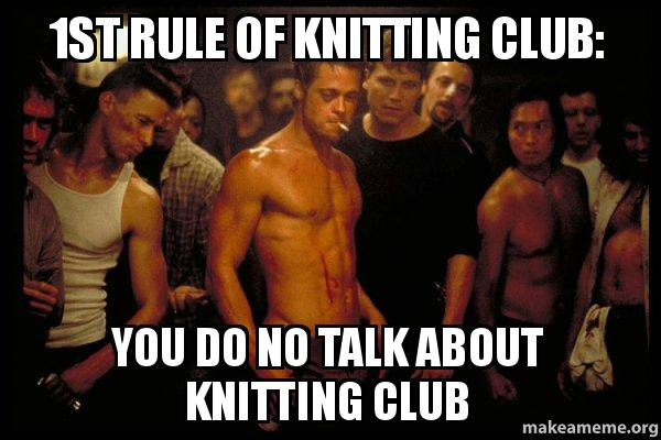 Knitting Club Meme : St rule of knitting club you do no talk about
