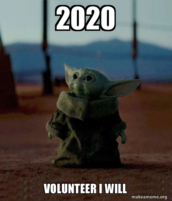 2020 Volunteer I will - Baby Yoda | Make a Meme