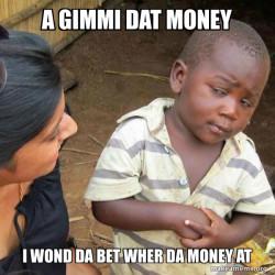 GIMMI DAT MONEY