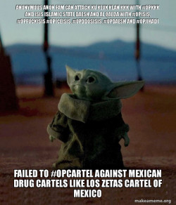 Anonymous Anon Fam can attack Ku Klux Klan KKK with #OpKKK and ISIS Islamic State Daesh and Al Qaeda with #OpISIS, #OpFuckISIS #OpIceISIS, #OpDdosISIS, #OpDaesh and #OpJihadi Failed to #OpCartel against Mexican Drug Cartels like Los Zetas Cartel of Mexi