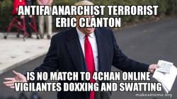 Antifa Anarchist Terrorist Eric CLanton is no match to 4chan Online Vigilantes Doxxing and Swatting