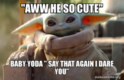 Baby Yoda looking at you
