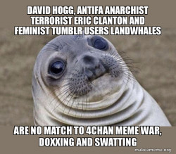David Hogg, Antifa Anarchist Terrorist Eric Clanton and Feminist Tumblr Users Landwhales  are no match to 4Chan Meme War, Doxxing and Swatting