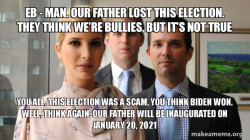 Ivanka, Eric, and Donald Jr. after President Trump lost the election