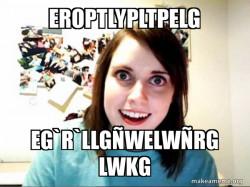 Overly AGÑLLG ÑRGttached GirlFriend