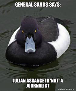 General Sands says: Julian Assange is 'NOT' a Journalist