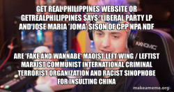 Get Real Philippines Website or getrealphilippines says: Liberal Party LP and Jose Maria 'Joma' Sison of CPP NPA NDF are 'FAKE AND WANNABE' Maoist Left Wing / Leftist Marxist Communist International Criminal Terrorist Organization and Racist Sinophobe fo