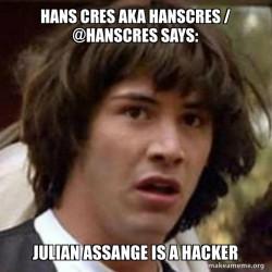 Hans Cres AKA Hanscres / @HansCres says: Julian Assange is a Hacker