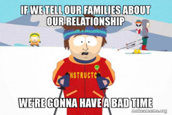 You're Gonna Have a Bad Time (Southpark Ski Instructor)