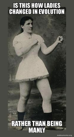 Evolution of manly ladies