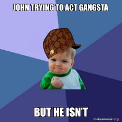 John is not gangsta