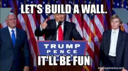 Donald Trump- Build a wall