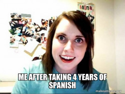 Me after taking 4 years of Spanish