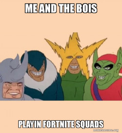 Me and the Boys be like