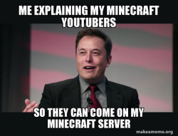 me saying that youtubers can come on my server in minecraft