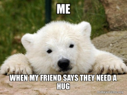 when my friend says they need a hug