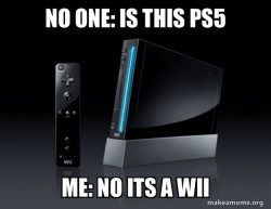 people out there saying that the wii is the ps5