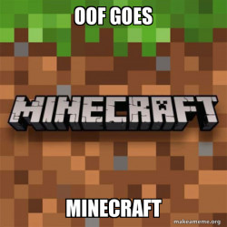 oof goes mincraft