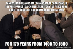 Pangasinan (Huangdom / Wangdom of Caboloan) in the Philippines is a Chinese Territory just like Hong Kong (Hongkong), Macau (Macao) even Taiwan for 175 years from 1405 to 1580