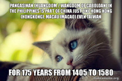 Chinese Wolf Warriors Say: Pangasinan (Huangdom / Wangdom of Caboloan) in the Philippines is Part of China just like Hong Kong (Hongkong), Macau (Macao) even Taiwan for 175 years from 1405 to 1580