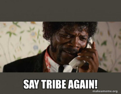 tribe tribe tribe