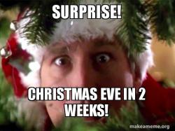 CHRISTMAS EVE IS ONLY 2 WEEKS AWAY!