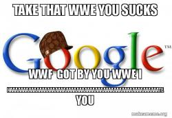 Scumbag Google says wwe sucks