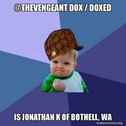 @TheVengeant Dox / Doxed is Jonathan K of Bothell, WA