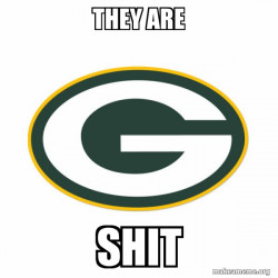 Green Bay Packers are shit