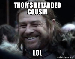 Thor's retarded cousin