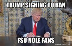 Trump Banning FSU