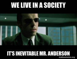 Agent Smith Says We Live In A Society