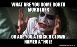Everyone Loses Their Minds (joker becomes an A**hole)