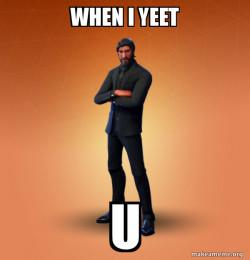 When i yeet u
