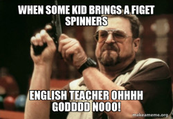 no figet spinners around here