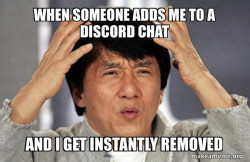 when someone adds me to a discord chat and i get instantly removed