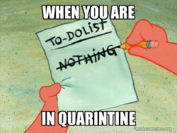 TO-DO List nothing in quarantine