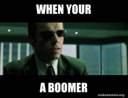 Your a Boomer