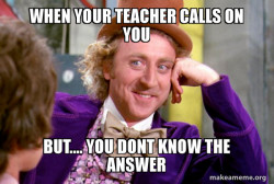 teacher calls on you