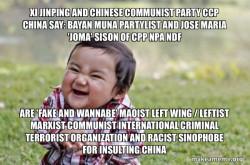 Xi Jinping and Chinese Communist Party CCP China say:  Bayan Muna Partylist and Jose Maria 'Joma' Sison of CPP NPA NDF are 'FAKE AND WANNABE' Maoist Left Wing / Leftist Marxist Communist International Criminal Terrorist Organization and Racist Sinophobe