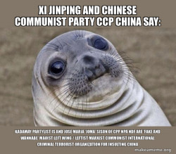 Xi Jinping and Chinese Communist Party CCP China say: Kadamay  Partylist is and Jose Maria 'Joma' Sison of CPP NPA NDF are 'FAKE AND WANNABE' Maoist Left Wing / Leftist Marxist Communist International Criminal Terrorist Organization for Insulting China