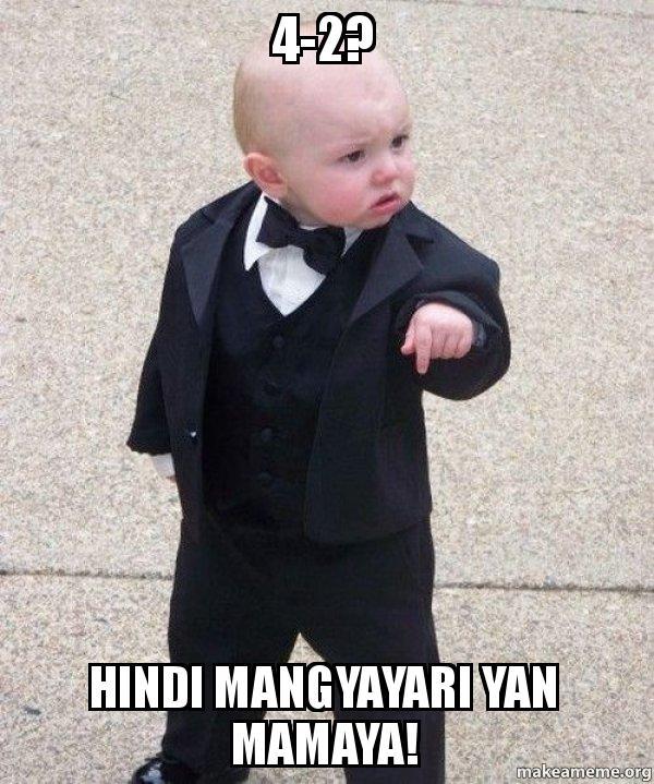 4-2? HINDI MANGYAYARI YAN MAMAYA! - Godfather Baby | Make a Meme
