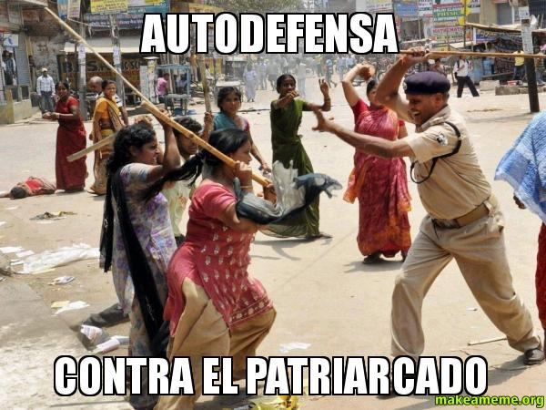 AUTODEFENSA CONTRA EL PATRIARCADO   Make a Meme