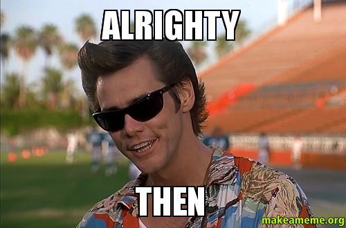 Alrighty Then -   Make a Meme Jim Carrey