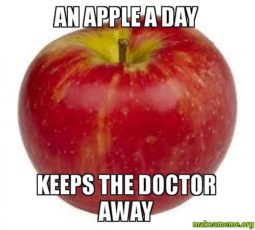 An Apple A Day Keeps The Doctor Away - | Make a Meme