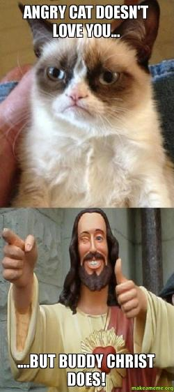 Angry Cat doesnt angry cat doesn't love you but buddy christ does! make a meme