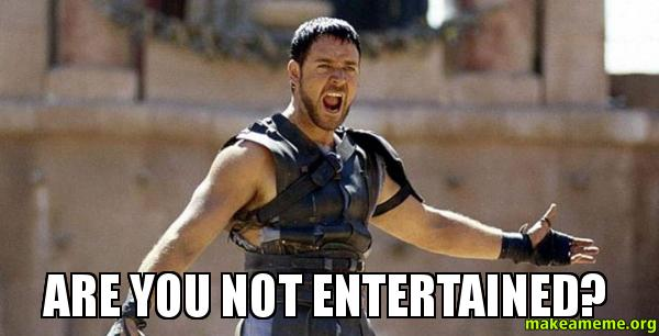 Image result for are you not entertained meme