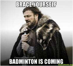 BRACE YOURSELF BADMINTON brace yourself badminton is coming make a meme